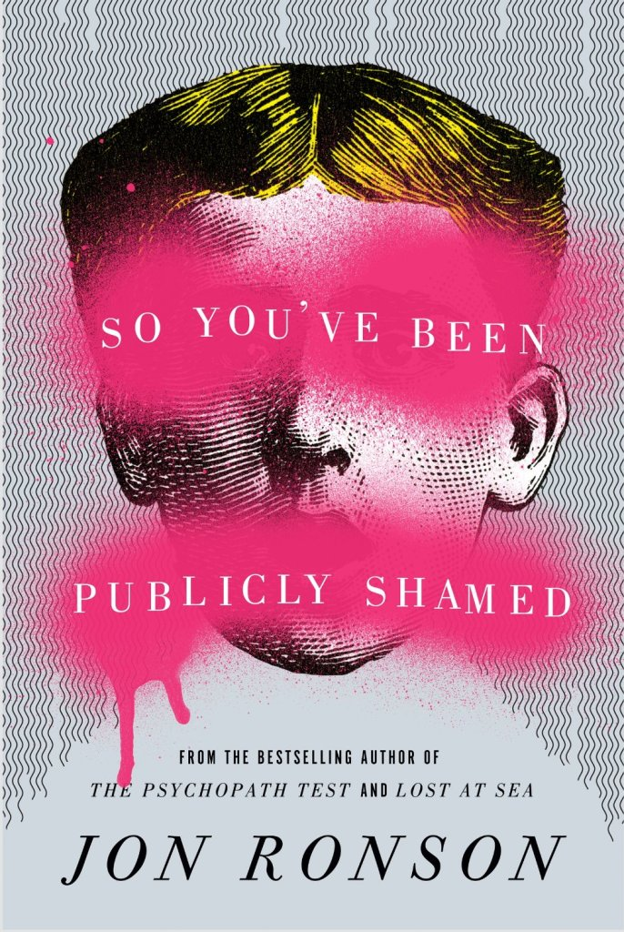 So You've Been Publicly Shamed by John Ronson